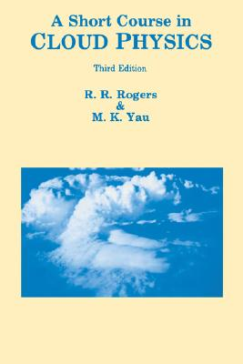 A Short Course in Cloud Physics By Rogers, R. R.